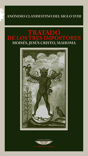 Fig. 10: Le traité des trois imposteurs (couverture) (trad. Diego Tatián, Coll. «El libertino erudito», Buenos Aires, El cuenco de plata, 2006).
